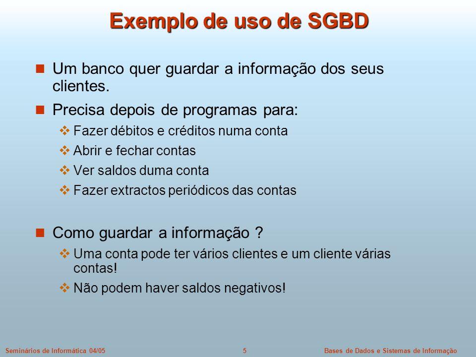 Exemplo de uso de SGBD Um banco quer guardar a informação dos seus clientes. Precisa depois de programas para: