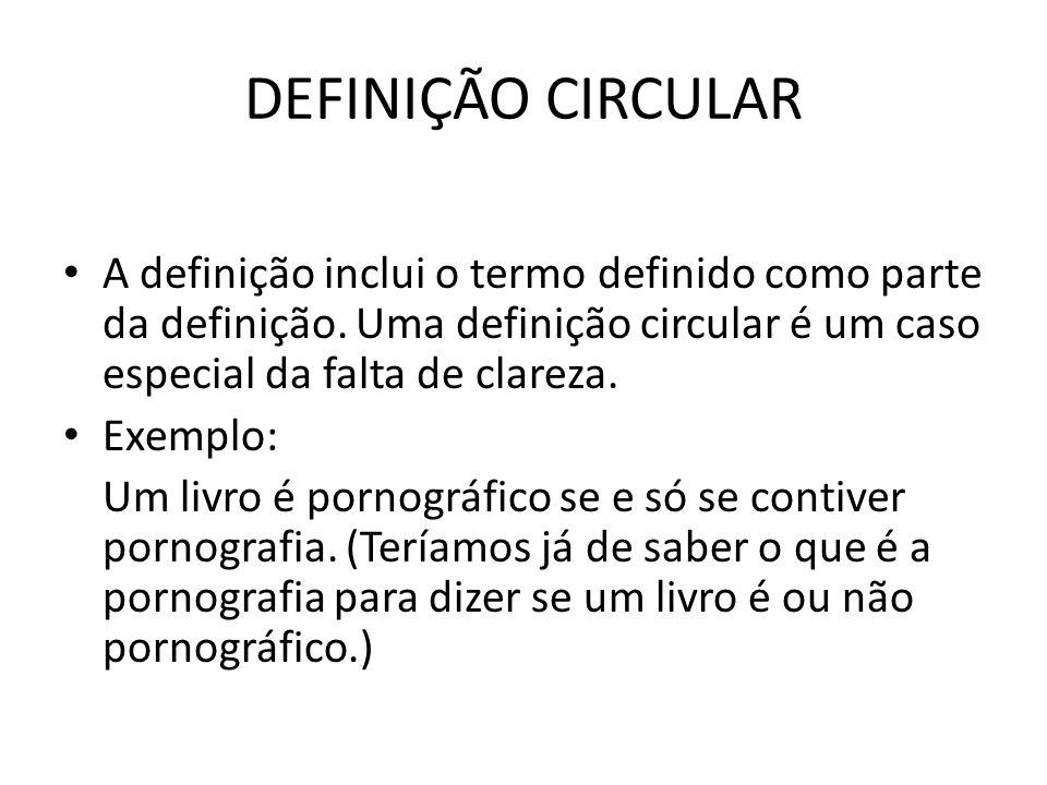 DEFINIÇÃO CIRCULAR A definição inclui o termo definido como parte da definição. Uma definição circular é um caso especial da falta de clareza.