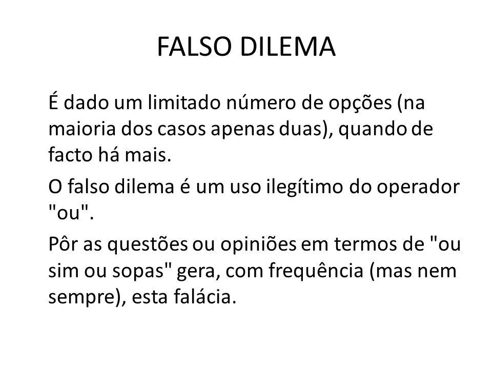 FALSO DILEMA É dado um limitado número de opções (na maioria dos casos apenas duas), quando de facto há mais.