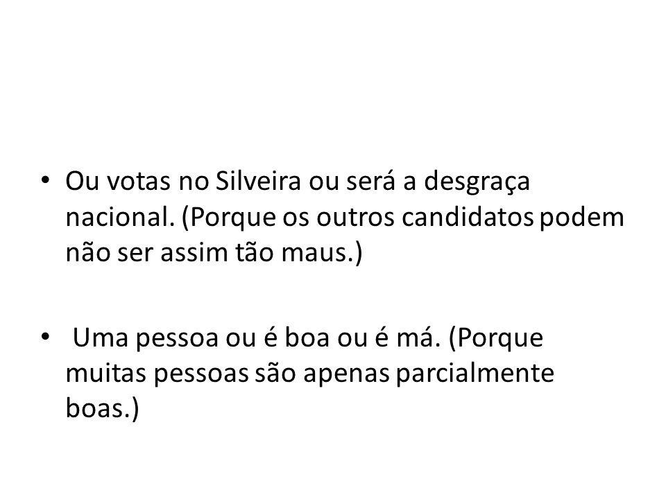 Ou votas no Silveira ou será a desgraça nacional