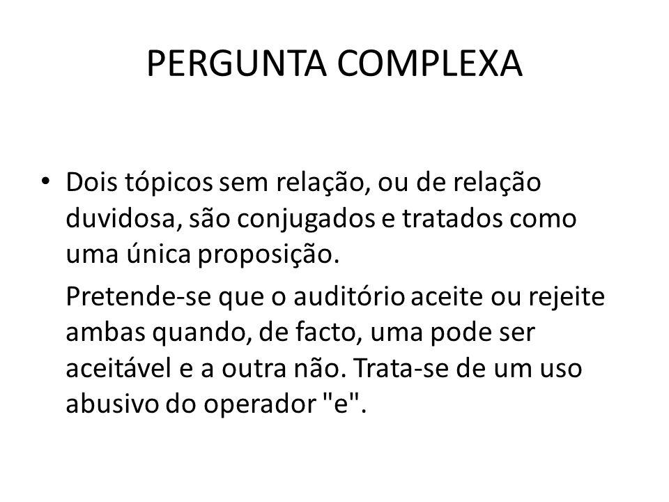 PERGUNTA COMPLEXA Dois tópicos sem relação, ou de relação duvidosa, são conjugados e tratados como uma única proposição.