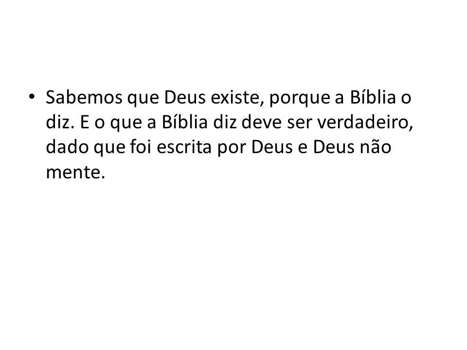 Sabemos que Deus existe, porque a Bíblia o diz