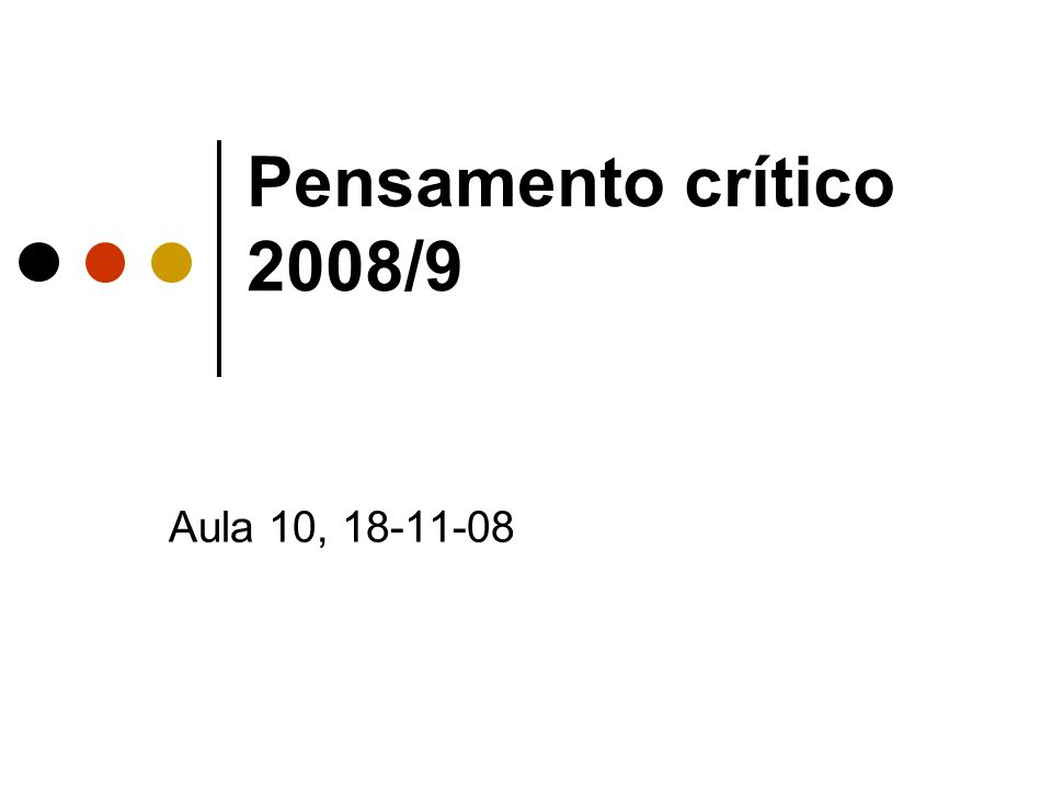 Pensamento crítico 2008/9 Aula 10, 18-11-08