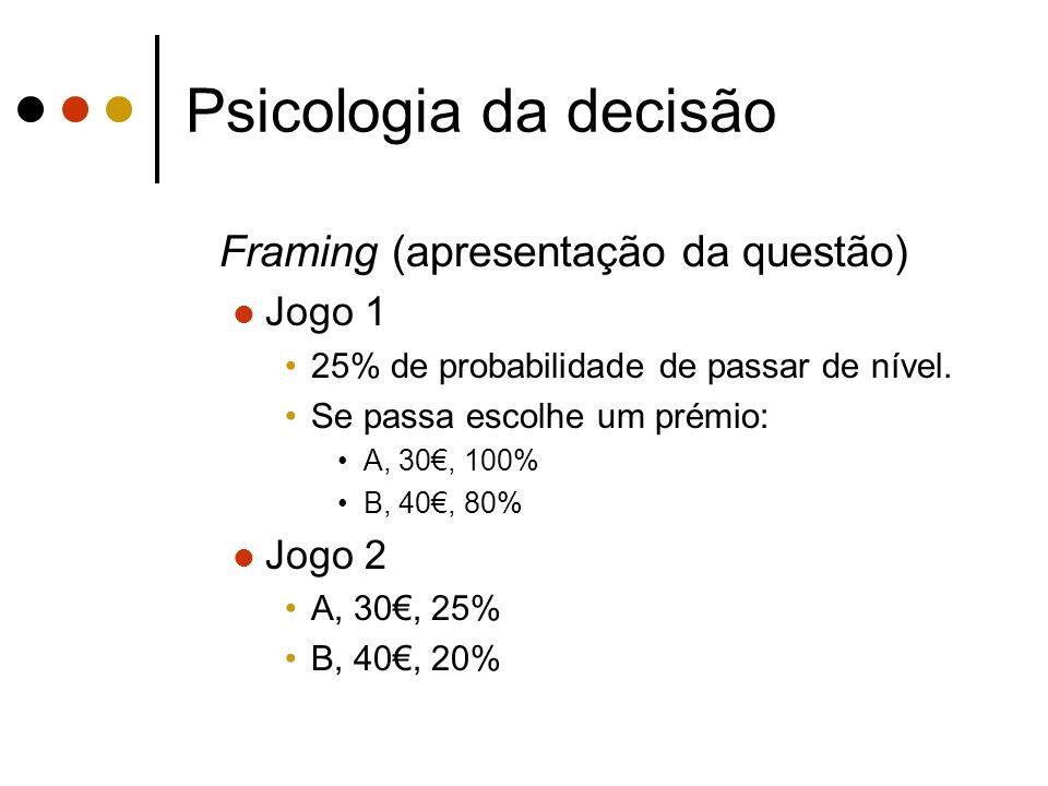 Psicologia da decisão Framing (apresentação da questão) Jogo 1 Jogo 2