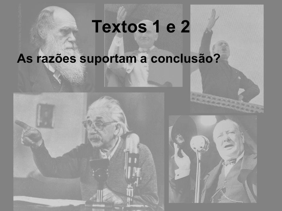 Textos 1 e 2 As razões suportam a conclusão