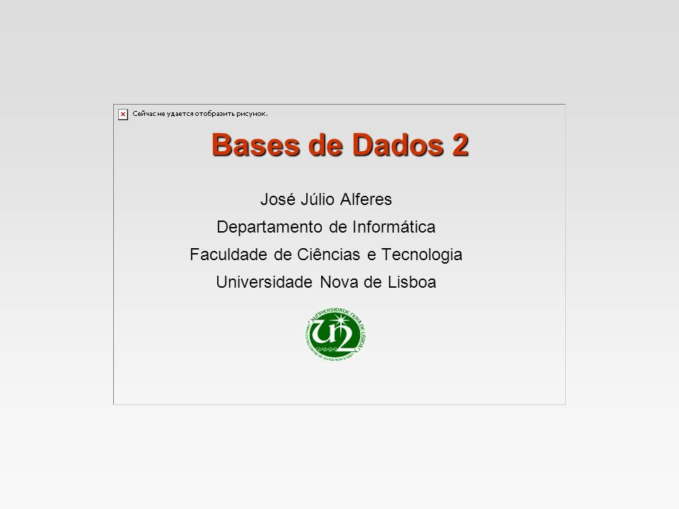 Bases de Dados 2 José Júlio Alferes Departamento de Informática
