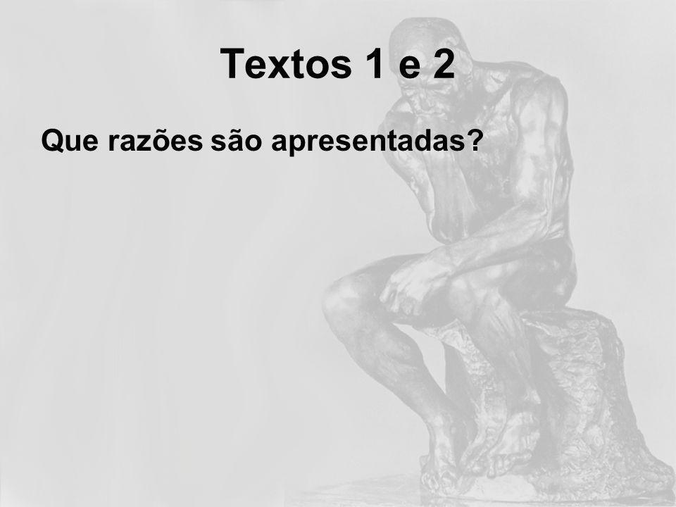 Textos 1 e 2 Que razões são apresentadas