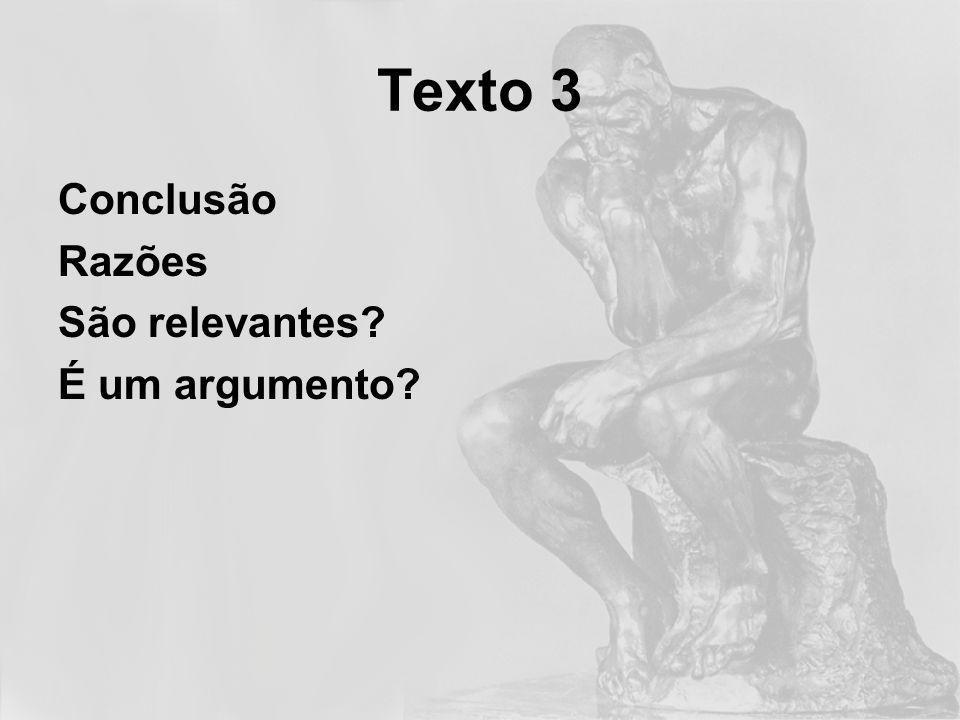 Texto 3 Conclusão Razões São relevantes É um argumento
