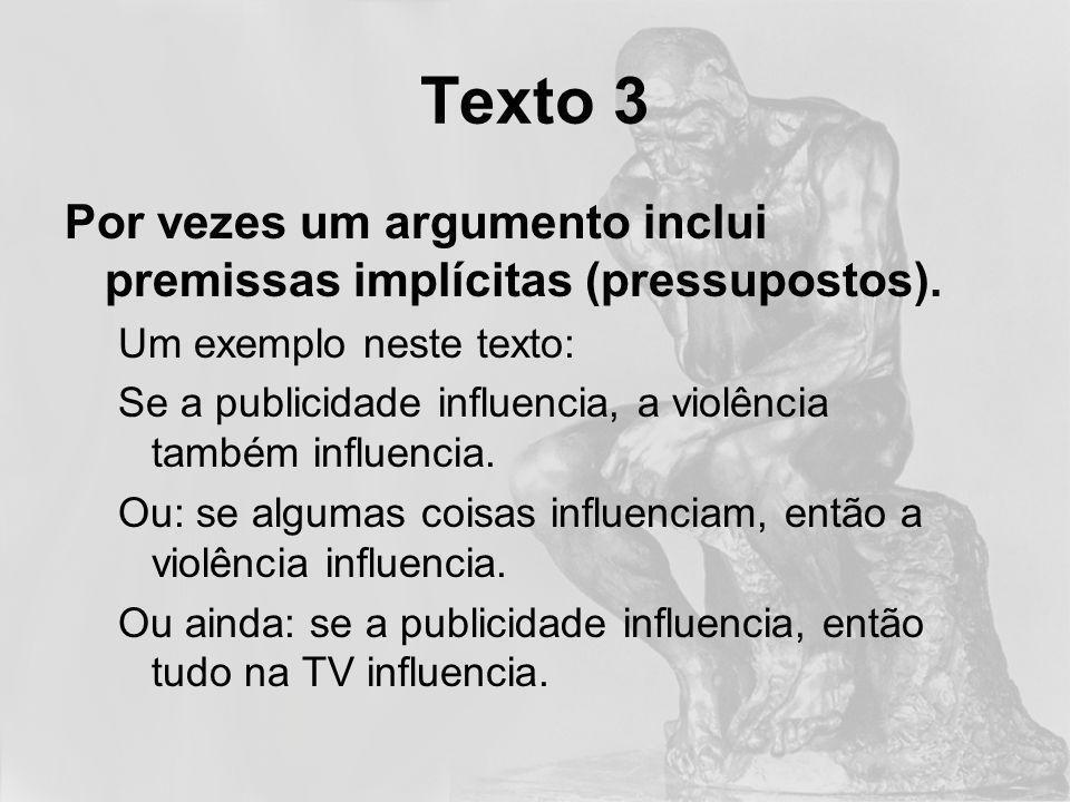 Texto 3Por vezes um argumento inclui premissas implícitas (pressupostos). Um exemplo neste texto: