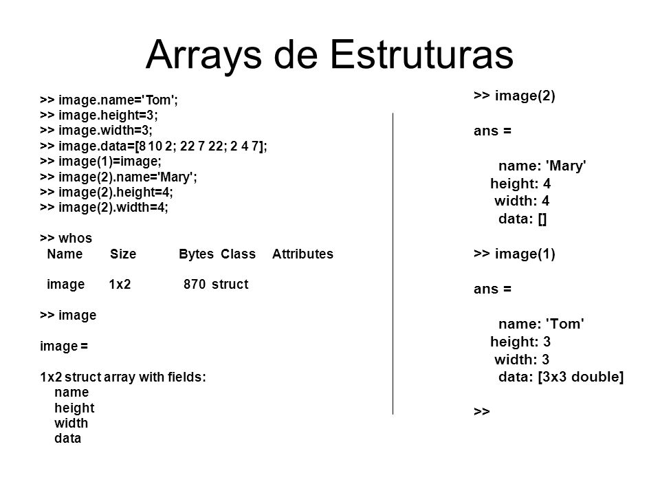 Arrays de Estruturas >> image(2) ans = name: Mary height: 4