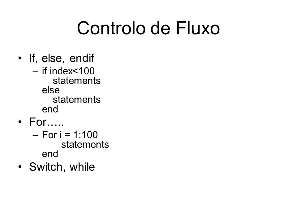 Controlo de Fluxo If, else, endif For….. Switch, while