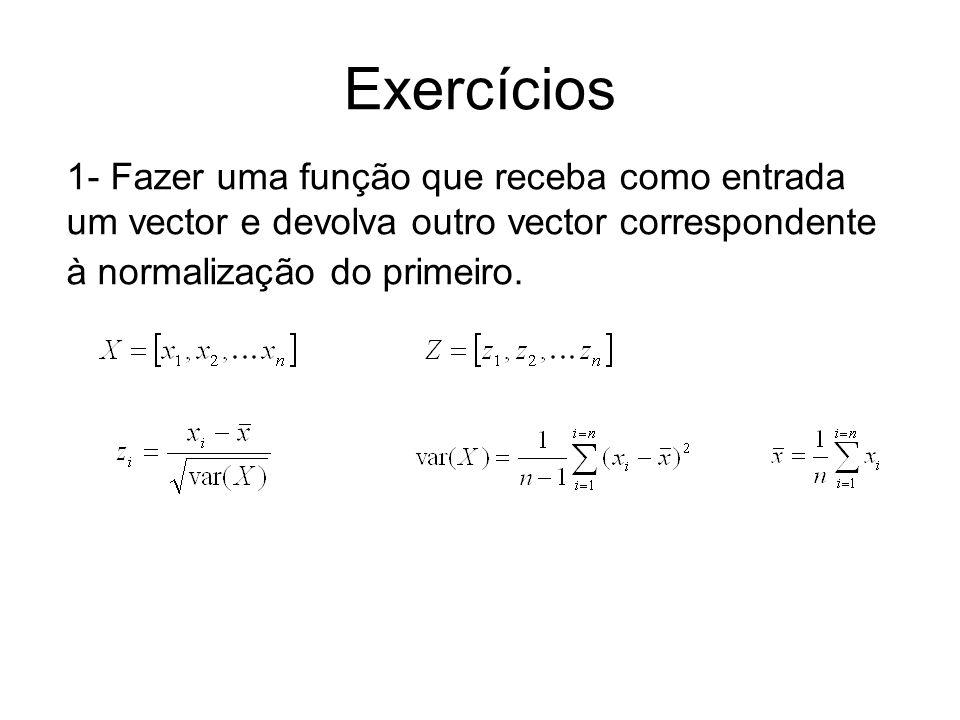 Exercícios 1- Fazer uma função que receba como entrada um vector e devolva outro vector correspondente à normalização do primeiro.