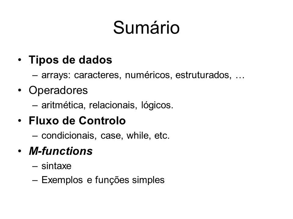 Sumário Tipos de dados Operadores Fluxo de Controlo M-functions