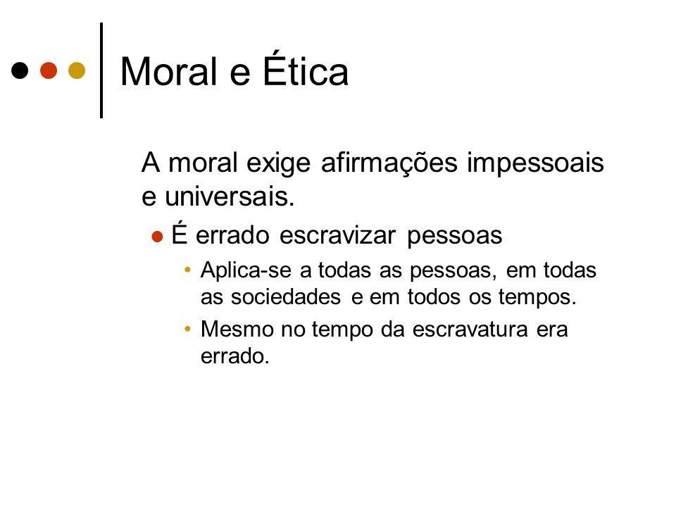 Moral e Ética A moral exige afirmações impessoais e universais.