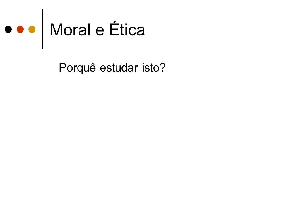 Moral e Ética Porquê estudar isto