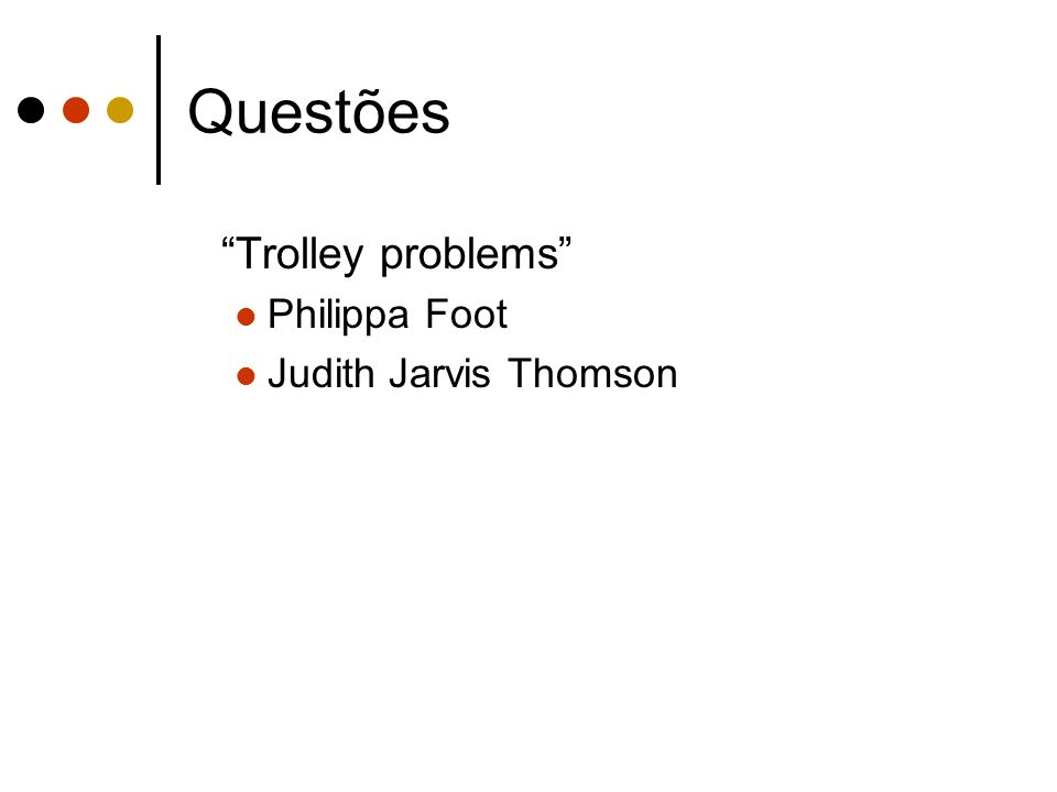 Questões Trolley problems Philippa Foot Judith Jarvis Thomson