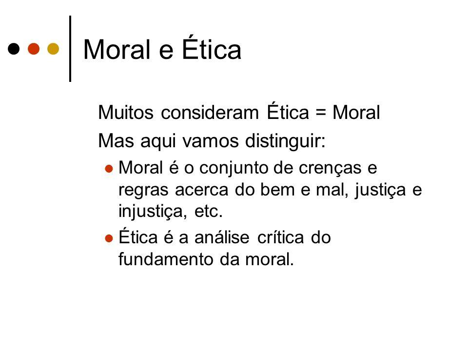 Moral e Ética Muitos consideram Ética = Moral