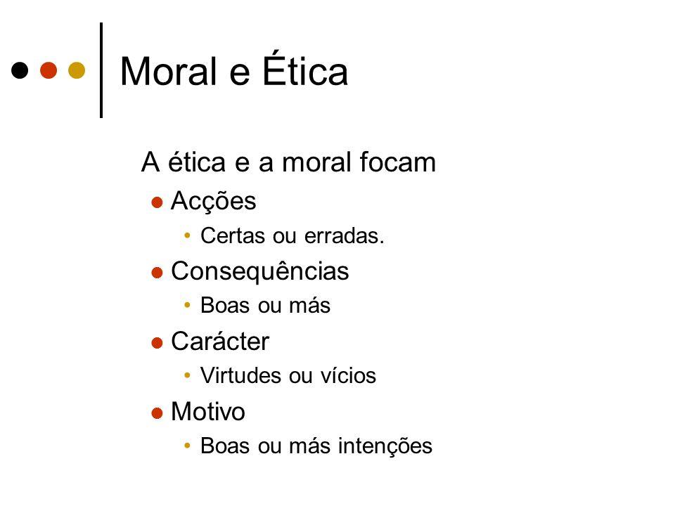 Moral e Ética A ética e a moral focam Acções Consequências Carácter