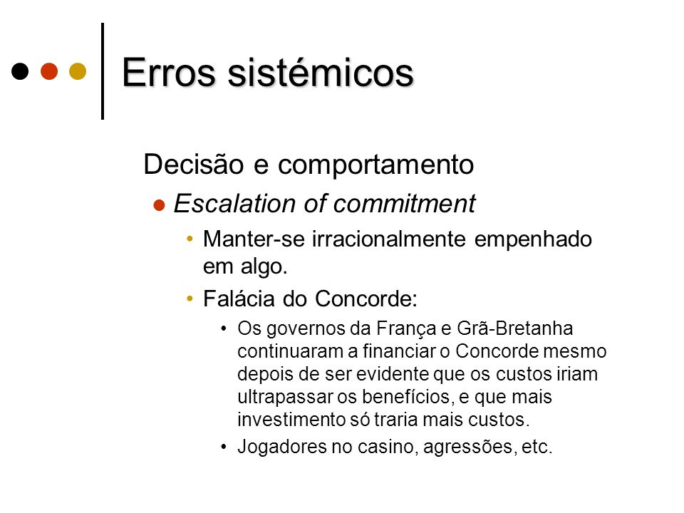 Erros sistémicos Decisão e comportamento Escalation of commitment