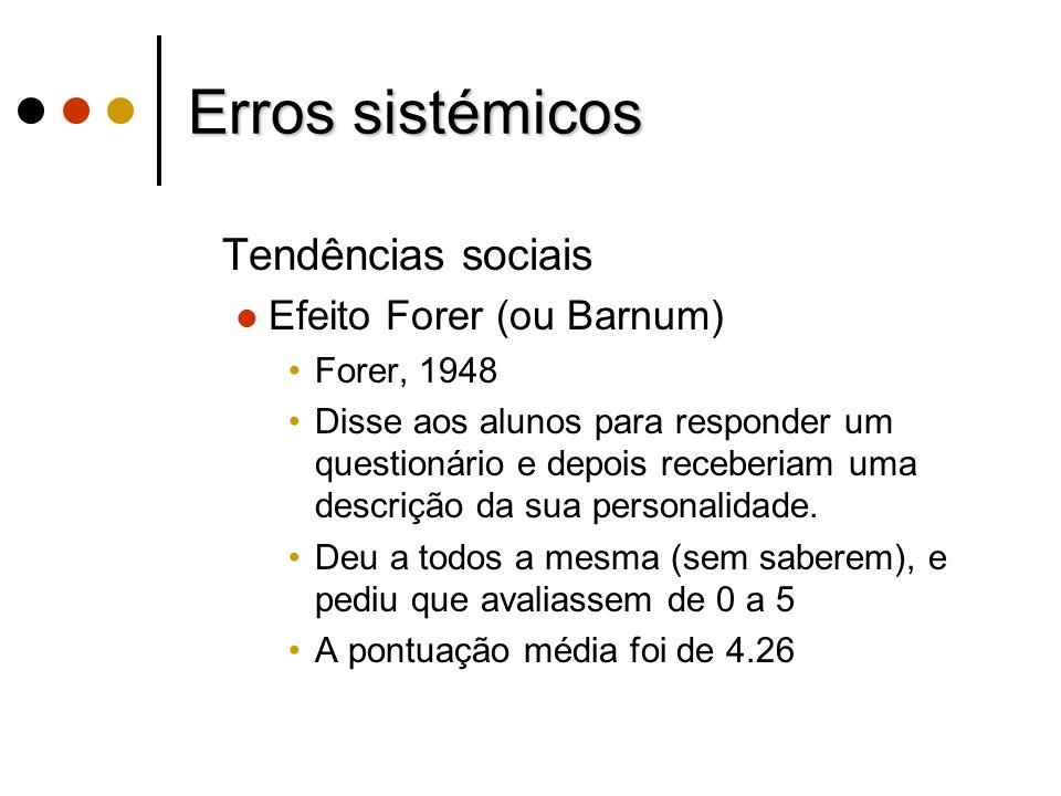 Erros sistémicos Tendências sociais Efeito Forer (ou Barnum)