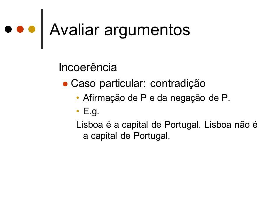 Avaliar argumentos Incoerência Caso particular: contradição