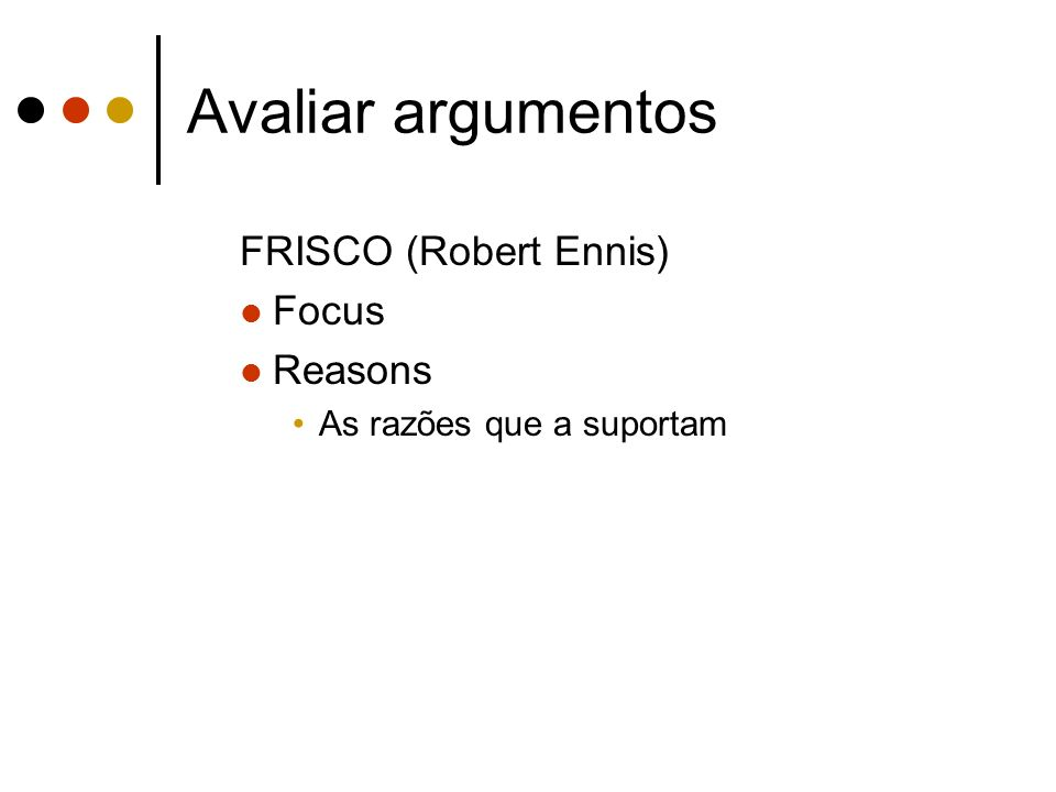 Avaliar argumentos FRISCO (Robert Ennis) Focus Reasons