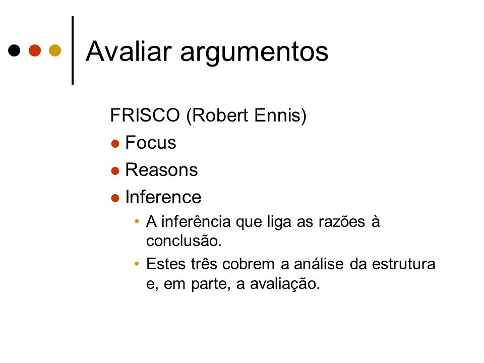 Avaliar argumentos FRISCO (Robert Ennis) Focus Reasons Inference