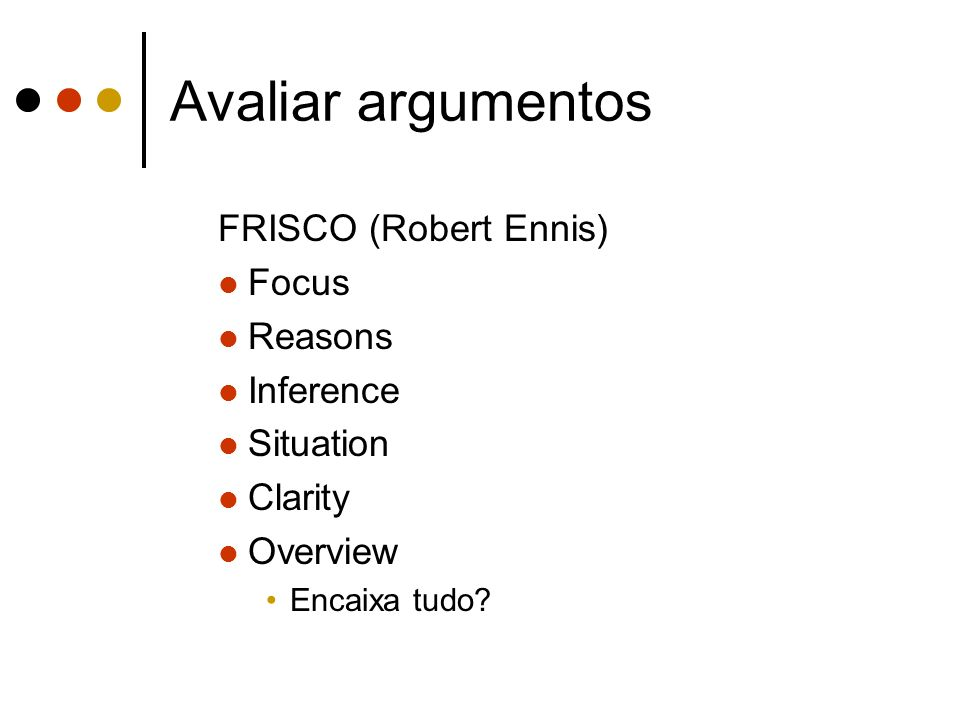 Avaliar argumentos FRISCO (Robert Ennis) Focus Reasons Inference