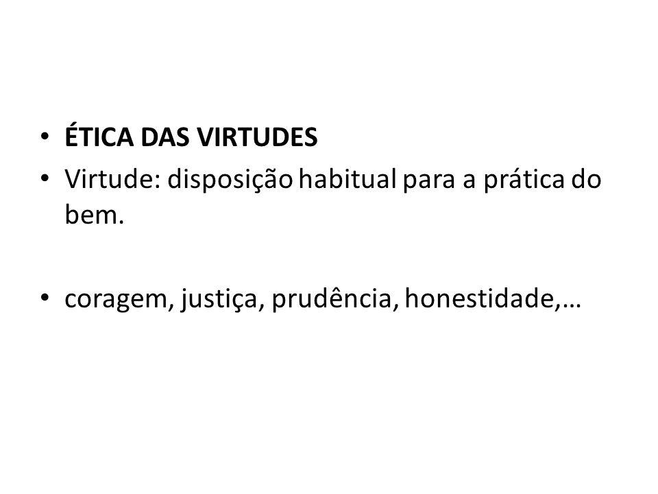 ÉTICA DAS VIRTUDES Virtude: disposição habitual para a prática do bem.