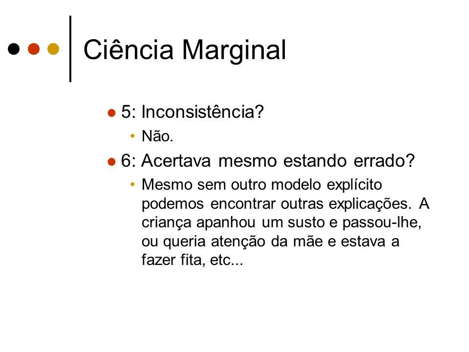 Ciência Marginal 5: Inconsistência 6: Acertava mesmo estando errado