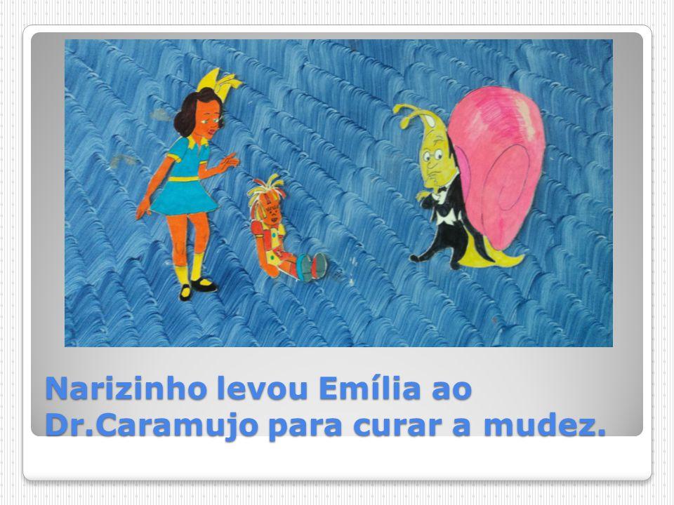Narizinho levou Emília ao Dr.Caramujo para curar a mudez.