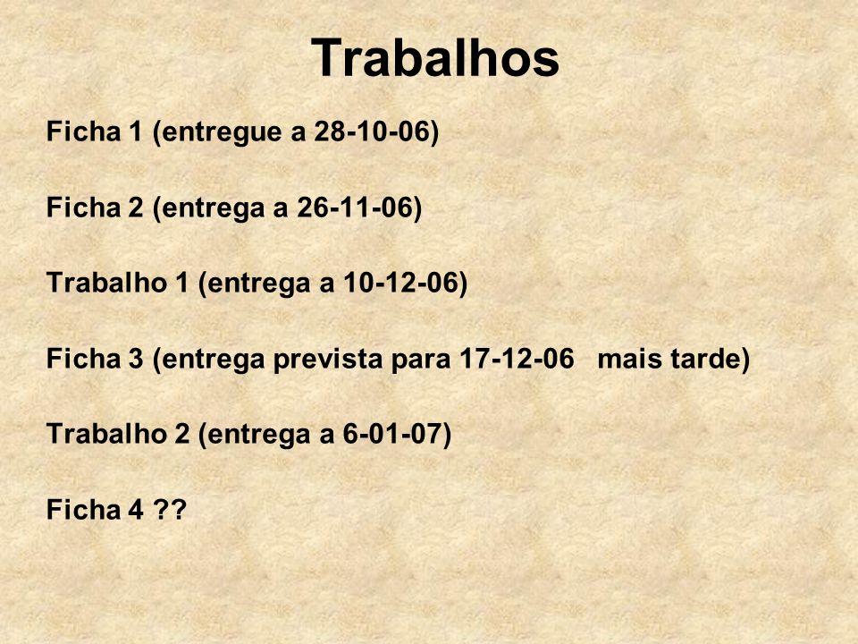 Trabalhos Ficha 1 (entregue a 28-10-06) Ficha 2 (entrega a 26-11-06)