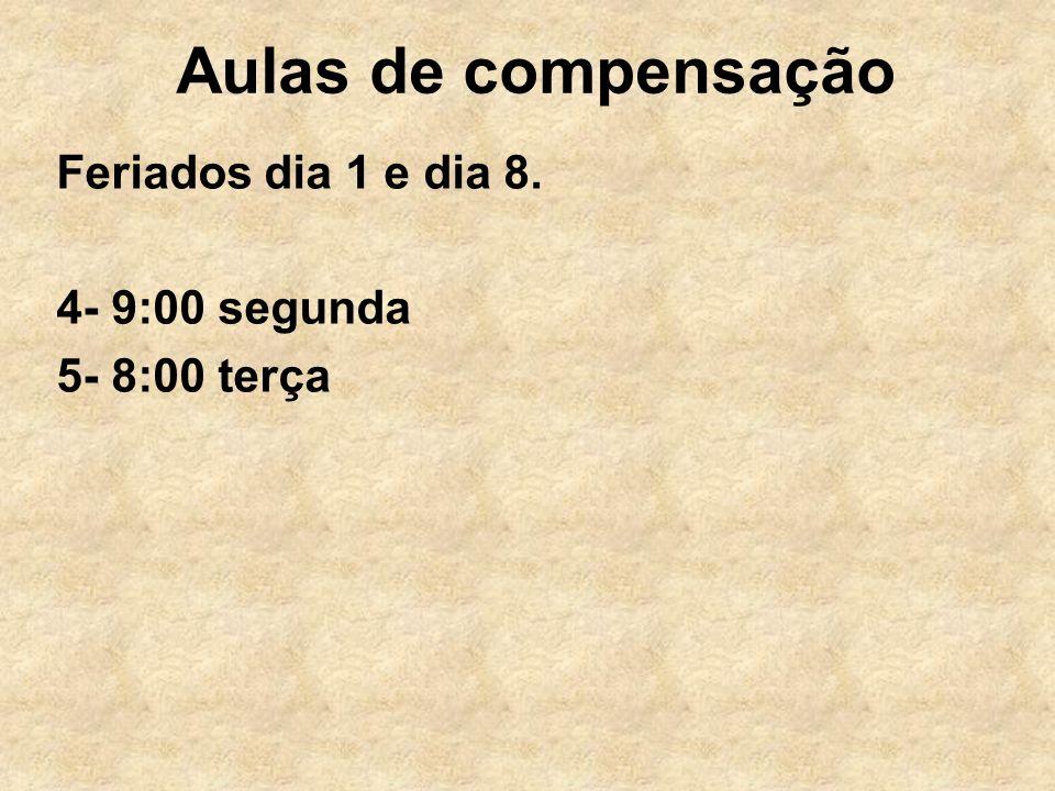 Feriados dia 1 e dia 8. 4- 9:00 segunda 5- 8:00 terça