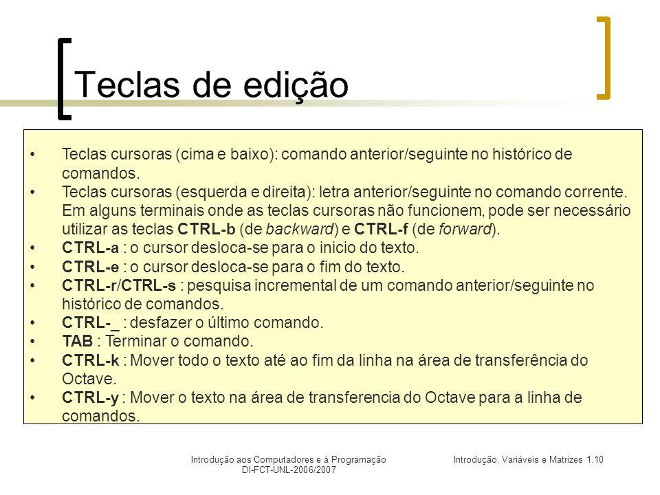 Teclas de edição Teclas cursoras (cima e baixo): comando anterior/seguinte no histórico de comandos.