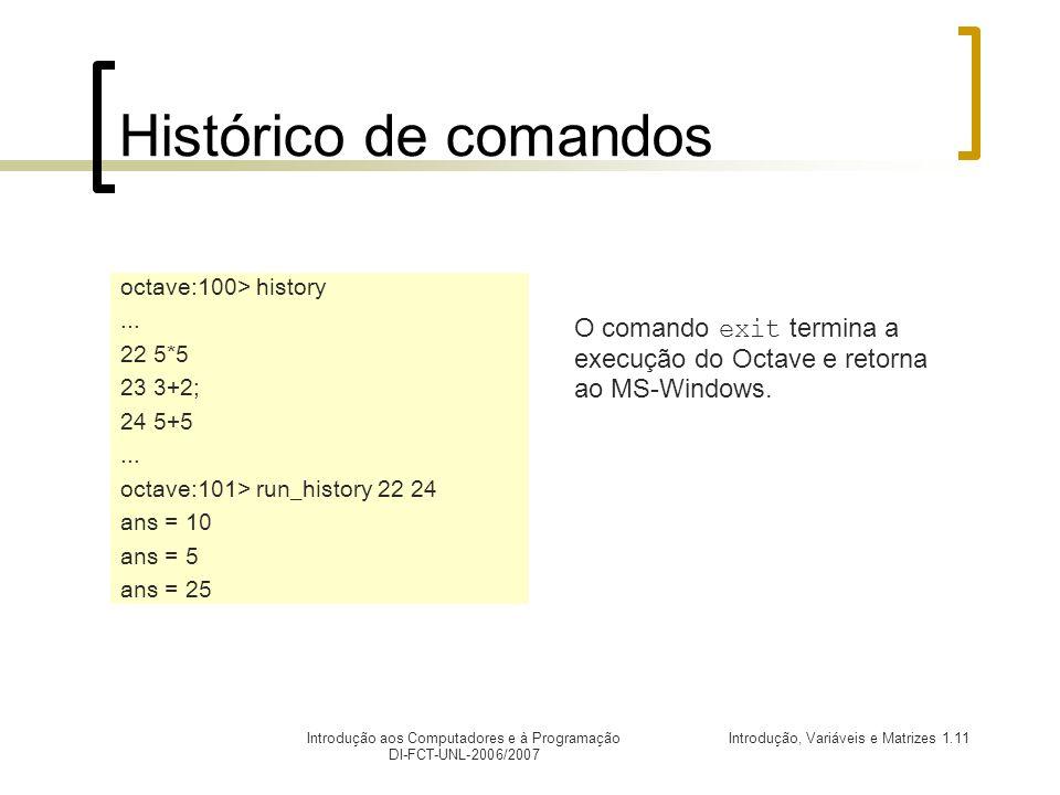 Histórico de comandos octave:100> history. ... 22 5*5. 23 3+2; 24 5+5. octave:101> run_history 22 24.