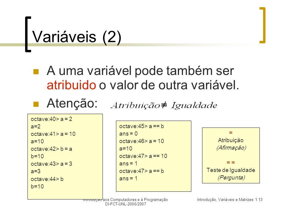 Variáveis (2) A uma variável pode também ser atribuido o valor de outra variável. Atenção: octave:40> a = 2.