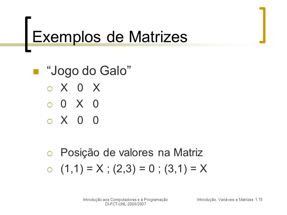 Exemplos de Matrizes Jogo do Galo X 0 X 0 X 0 X 0 0