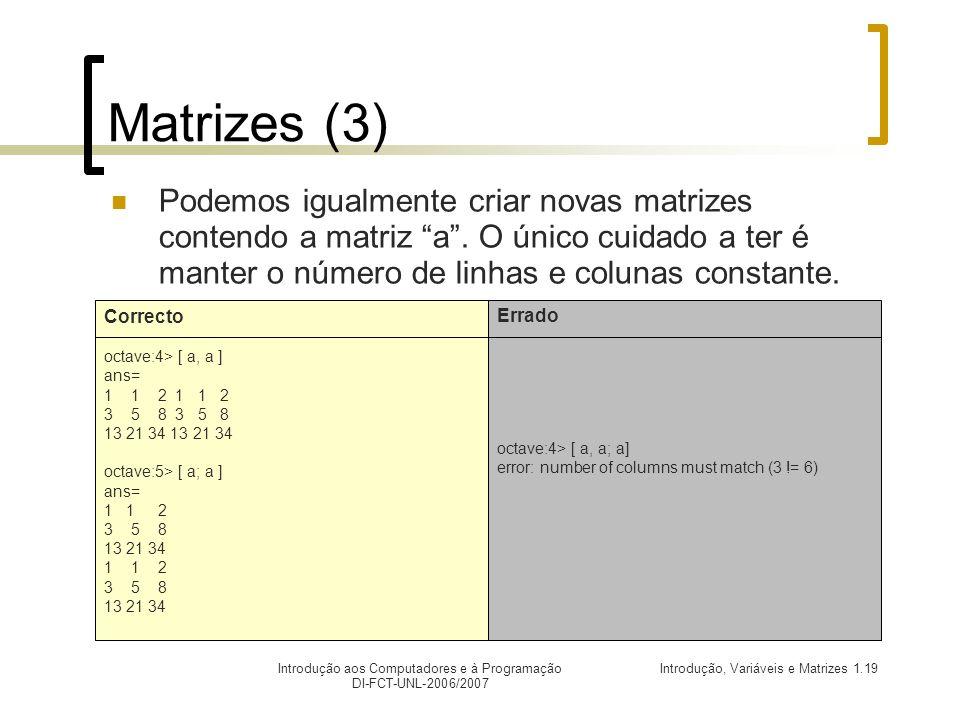 Matrizes (3) Podemos igualmente criar novas matrizes contendo a matriz a . O único cuidado a ter é manter o número de linhas e colunas constante.