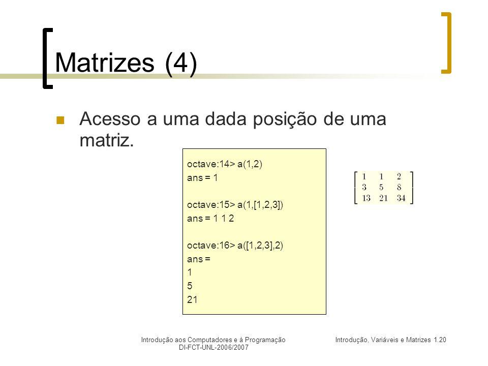 Matrizes (4) Acesso a uma dada posição de uma matriz.