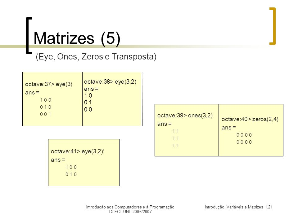Matrizes (5) (Eye, Ones, Zeros e Transposta) octave:38> eye(3,2)