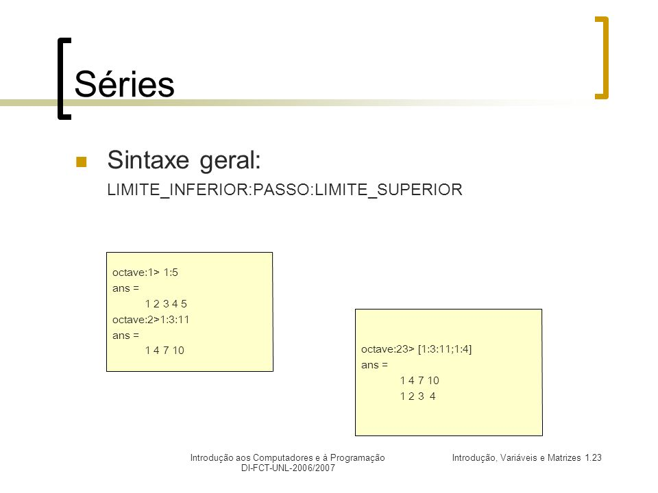 Séries Sintaxe geral: LIMITE_INFERIOR:PASSO:LIMITE_SUPERIOR