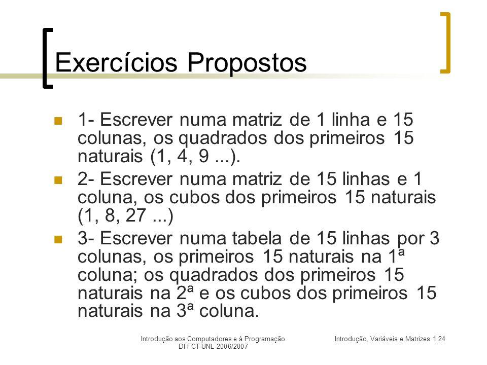 Exercícios Propostos 1- Escrever numa matriz de 1 linha e 15 colunas, os quadrados dos primeiros 15 naturais (1, 4, 9 ...).