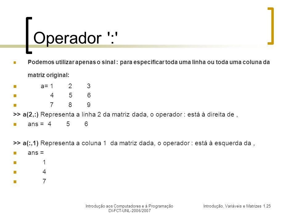 Operador : Podemos utilizar apenas o sinal : para especificar toda uma linha ou toda uma coluna da matriz original: