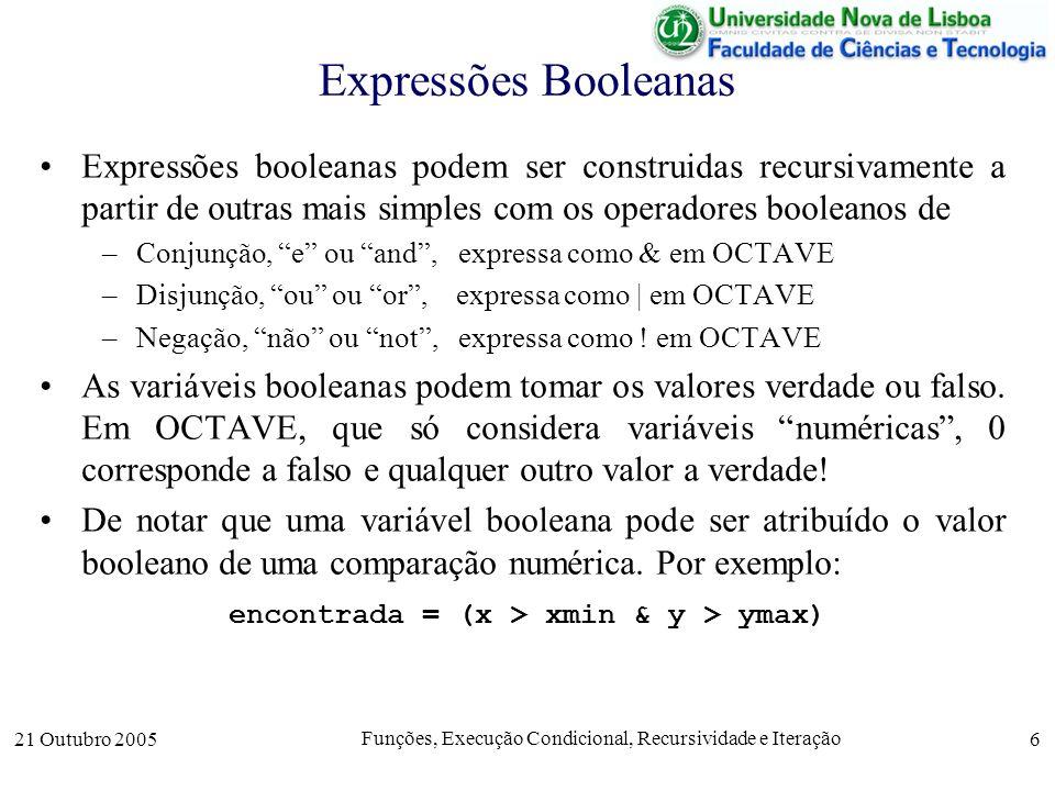 Expressões Booleanas Expressões booleanas podem ser construidas recursivamente a partir de outras mais simples com os operadores booleanos de.