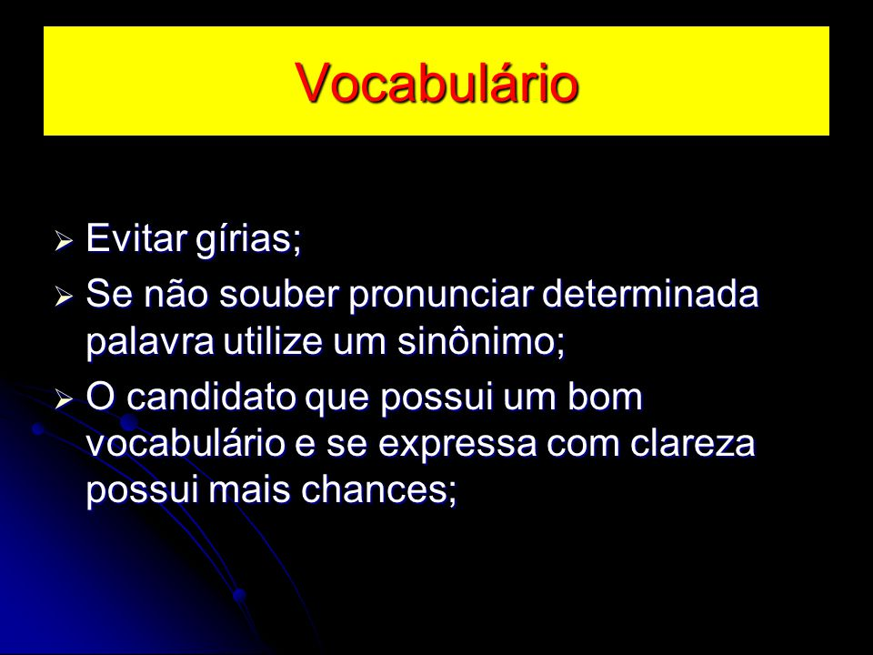 Vocabulário Evitar gírias;
