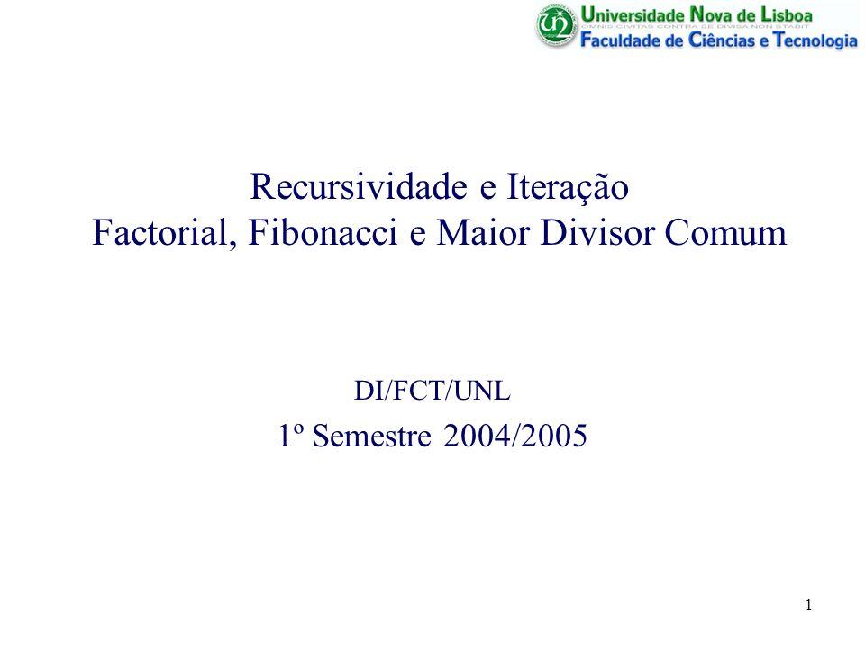 Recursividade e Iteração Factorial, Fibonacci e Maior Divisor Comum