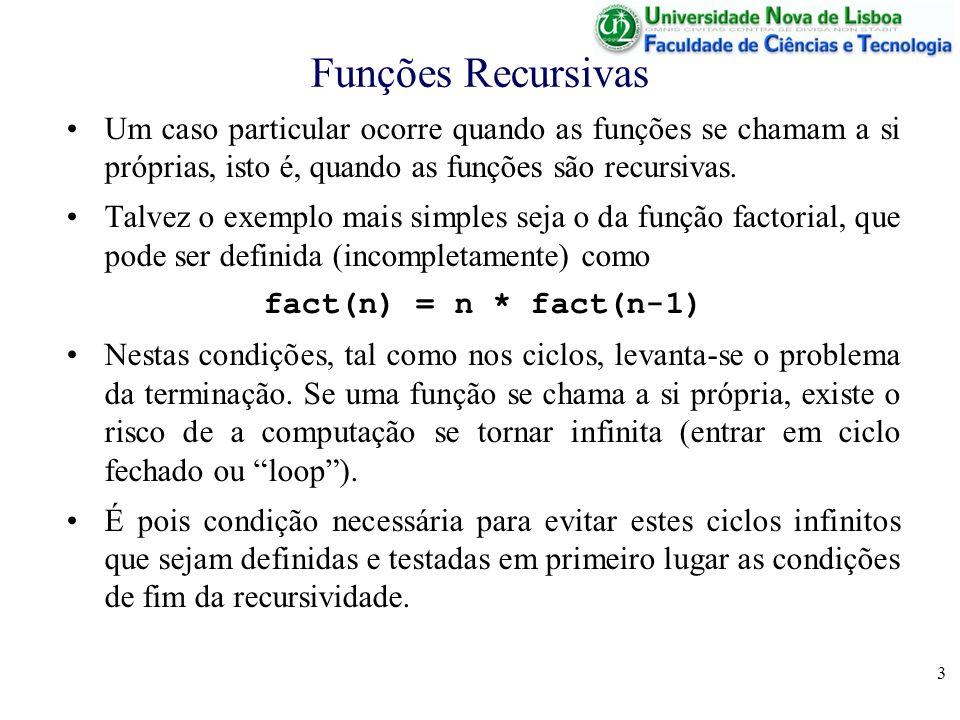 Funções RecursivasUm caso particular ocorre quando as funções se chamam a si próprias, isto é, quando as funções são recursivas.