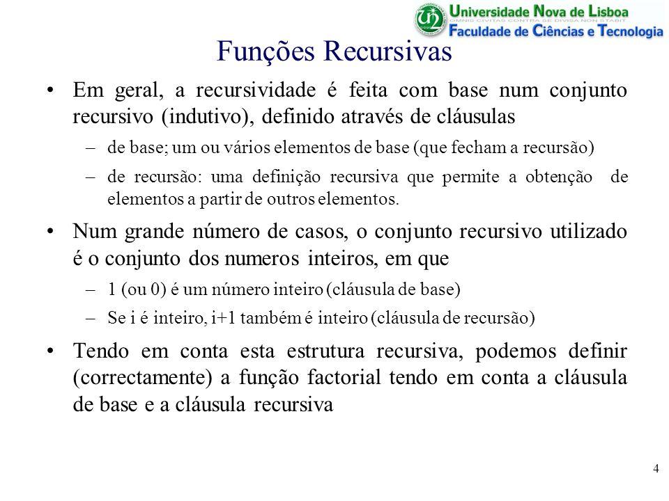 Funções Recursivas Em geral, a recursividade é feita com base num conjunto recursivo (indutivo), definido através de cláusulas.