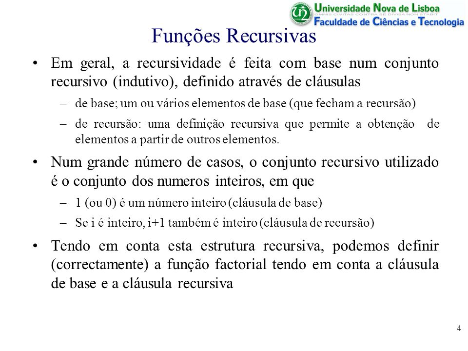Funções RecursivasEm geral, a recursividade é feita com base num conjunto recursivo (indutivo), definido através de cláusulas.