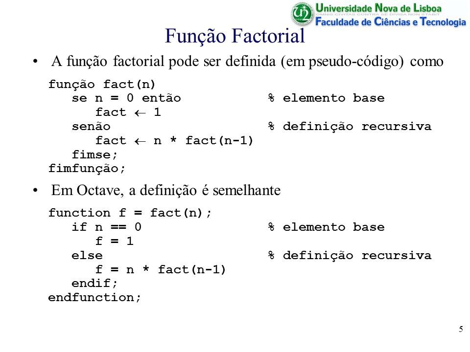 Função Factorial A função factorial pode ser definida (em pseudo-código) como. função fact(n) se n = 0 então % elemento base.